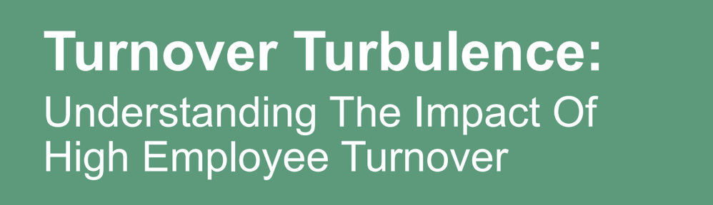 Understanding the Impact of High Employee Turnover